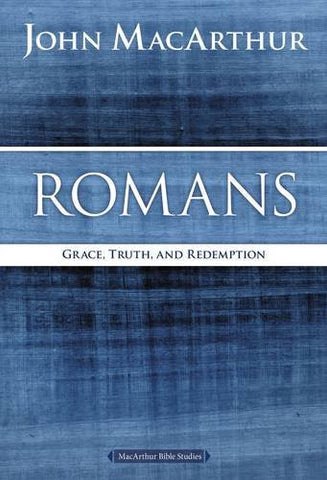Romans: Grace, Truth, and Redemption (MacArthur Bible Studies)