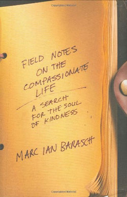 Field Notes on the Compassionate Life: A Search for the Soul of Kindness