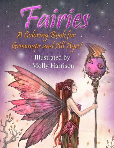 Fairies - A Coloring Book for Grownups and All Ages: Featuring 25 pages of mystical fairies, flower fairies and fairies and their friends! S