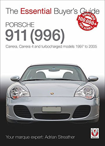 Porsche 911 (996): Carrera, Carrera 4 and Turbocharged Models 1997 to 2005 (The Essential Buyer's Guide)
