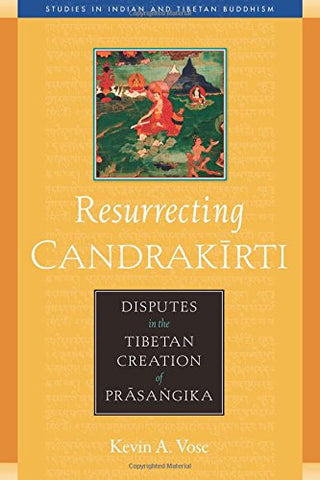 Resurrecting Candrakirti: Disputes in the Tibetan Creation of Prasangika (Studies in Indian and Tibetan Buddhism)
