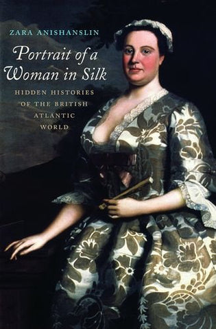 Portrait of a Woman in Silk: Hidden Histories of the British Atlantic World