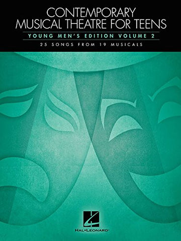 Contemporary Musical Theatre for Teens: Young Men's Edition Volume 2 25 Songs from 19 Musicals