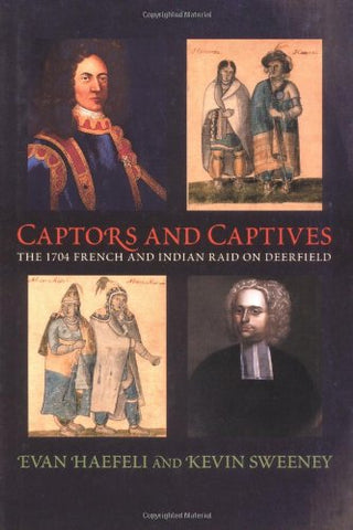 Captors and Captives: The 1704 French and Indian Raid on Deerfield (Native Americans of the Northeast)