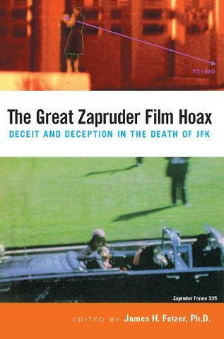 The Great Zapruder Film Hoax: Deceit and Deception in the Death of JFK