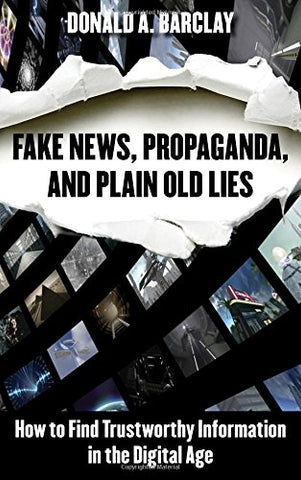 Fake News, Propaganda, and Plain Old Lies: How to Find Trustworthy Information in the Digital Age