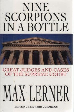 Nine Scorpions in a Bottle: The Great Judges and Cases of the Supreme Court
