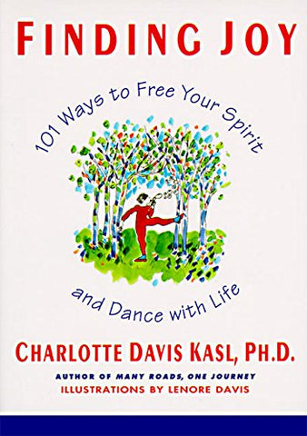 Finding Joy: 101 Ways to Free Your Spirit and Dance with Life