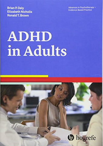 Attention Deficit / Hyperactivity Disorder in Adults, a volume in the series Advances in Psychotherapy: Evidence-Based Practice