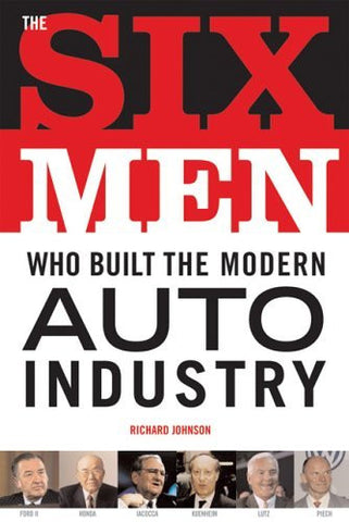 Six Men Who Built the Modern Auto Industry