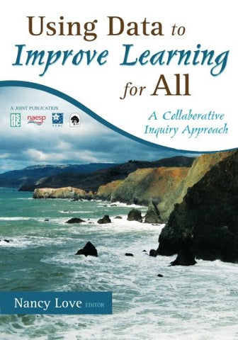Using Data to Improve Learning for All: A Collaborative Inquiry Approach