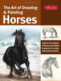 The Art of Drawing & Painting Horses: Capture the majesty of horses and ponies in pencil, oil, acrylic, watercolor & pastel (Collector's Ser