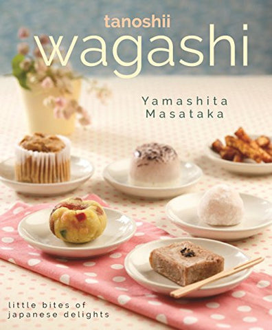 Tanoshii Wagashi: Little Bites of Japanese Delights