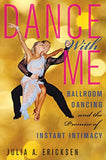 Dance With Me: Ballroom Dancing and the Promise of Instant Intimacy