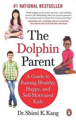 The Dolphin Parent: A Guide to Raising Healthy, Happy, and Self-Motivated Kids