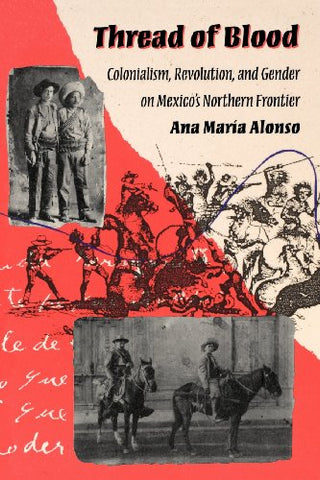 Thread of Blood: Colonialism, Revolution, and Gender on Mexico's Northern Frontier (Hegemony and Experience)