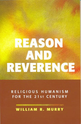 Reason and Reverence: Religious Humanism for the 21st Century