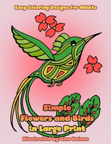 Simple Flowers and Birds in Large Print: Large hand drawn pictures and easy designs of birds and flowers coloring book for grown ups (Beauti
