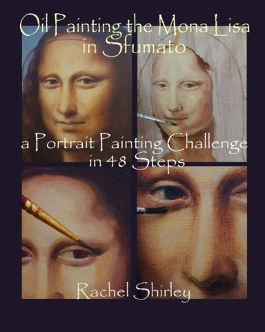 Oil Painting the Mona Lisa in Sfumato: a Portrait Painting Challenge in 48 Steps