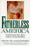 Fatherless America: Confronting Our Most Urgent Social Problem
