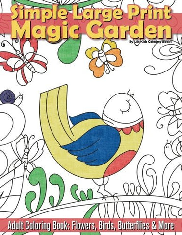 Simple Large Print Magic Garden Adult Coloring Book: Flowers, Birds, Butterflies (Beautiful Adult Coloring Books) (Volume 69)