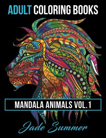 Adult Coloring Books: Animal Mandala Designs and Stress Relieving Patterns for Anger Release, Adult Relaxation, and Zen (Mandala Animals) (V