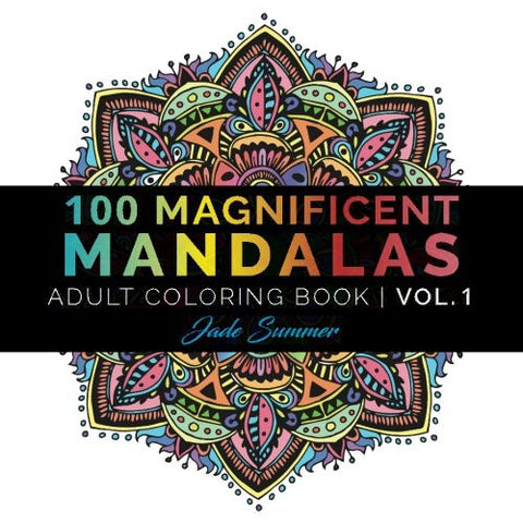 Mandala Coloring Book: 100+ Unique Mandala Designs and Stress Relieving Patterns for Adult Relaxation, Meditation, and Happiness (Magnificen