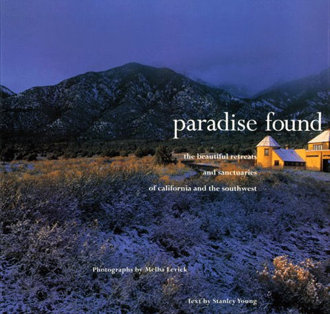 Paradise Found: The Beautiful Retreats and Sanctuaries of California and the Southwest
