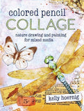 Colored Pencil Collage: Nature Drawing and Painting for Mixed Media