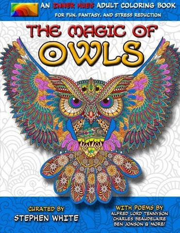 The Magic of Owls - An Inner Hues Adult Coloring Book: Fun, Fantasy, and Stress Reduction combining Art, Nature, Poetry, and Music for Relax