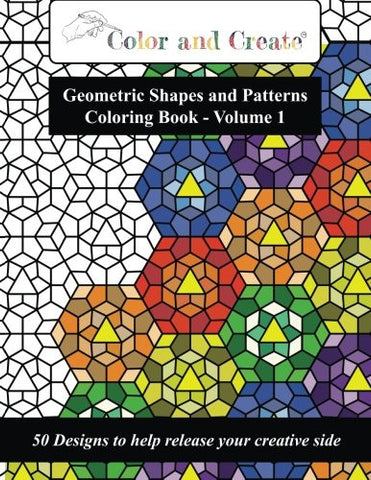 Color and Create - Geometric Shapes and Patterns Coloring Book, Vol.1: 50 Designs to help release your creative side