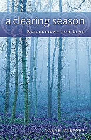 A Clearing Season: Reflections for Lent