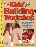 The Kids' Building Workshop: 15 Woodworking Projects for Kids and Parents to Build Together