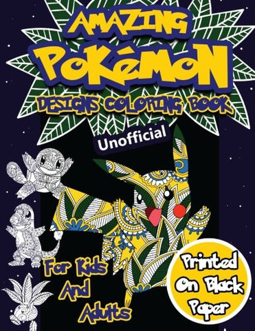 Amazing Pokemon Coloring Book For Kids and Adults: 40 Designs of Best Pokemons using patterns,  swirls, mandalas, flowers and leaves on Blac