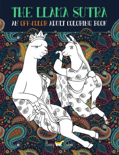 The Llama Sutra: An Off-Colour Adult Colouring Book: Lecherous Llamas, Suggestive Sloths & Uncouth Unicorns In Flagrante Delicto (Humourous