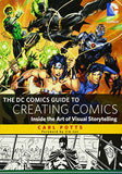 The DC Comics Guide to Creating Comics: Inside the Art of Visual Storytelling