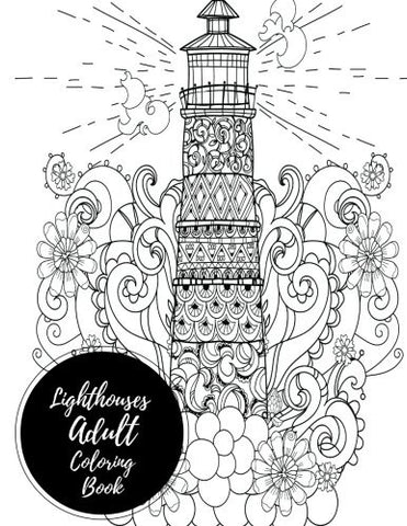 Lighthouses Adult Coloring Book: Large Stress Relieving, Relaxing Coloring Book For Grownups, Men, & Women. Easy, Moderate & Intricate One S