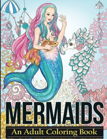 Mermaids: Coloring Books For Adults Featuring Stress Relieving Tropical Fantasy Landscapes, Mystical Island Goddesses and Underwater Ocean S