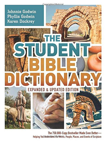 Student Bible Dictionary--Expanded and Updated Edition:  The 750,000 Copy Bestseller Made Even Better--Helping You Understand the Words, Peo