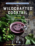 The Wildcrafted Cocktail: Make Your Own Foraged Syrups, Bitters, Infusions, and Garnishes; Includes Recipes for 45 One-of-a-Kind Mixed Drink