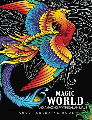 Magical World and Amazing Mythical Animals: Adult Coloring Book Centaur, Phoenix, Mermaids, Pegasus, Unicorn, Dragon, Hydra and other.