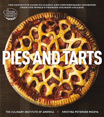 Pies and Tarts: The Definitive Guide to Classic and Contemporary Favorites from the World's Premier Culinary College (at Home with The Culin