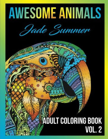 Adult Coloring Books: Awesome Animal Designs and Stress Relieving Mandala Patterns for Adult Relaxation, Meditation, and Happiness (Awesome