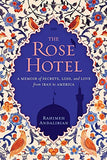 The Rose Hotel: A Memoir of Secrets, Loss, and Love From Iran to America