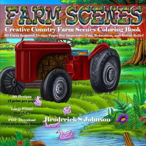 Creative Country Farm Scenes Coloring Book: 30 Farm Inspired Design Pages for Immersive Fun, Relaxation, and Stress Relief (Adult Coloring B