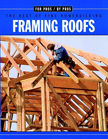 Framing Roofs (For Pros By Pros)