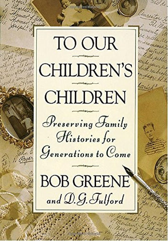 To Our Children's Children: Preserving Family Histories for Generations to Come