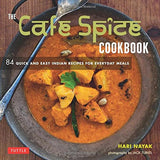 The Cafe Spice Cookbook: 84 Quick and Easy Indian Recipes for Everyday Meals