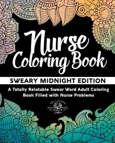 Nurse Coloring Book: Sweary Midnight Edition - A Totally Relatable Swear Word Adult Coloring Book Filled with Nurse Problems (Coloring Book