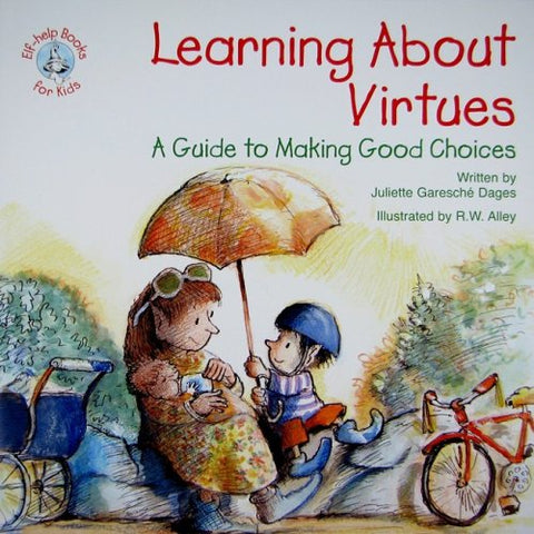 Learning about Virtues: A Guide to Making Good Choices (Elf-Help Books for Kids)